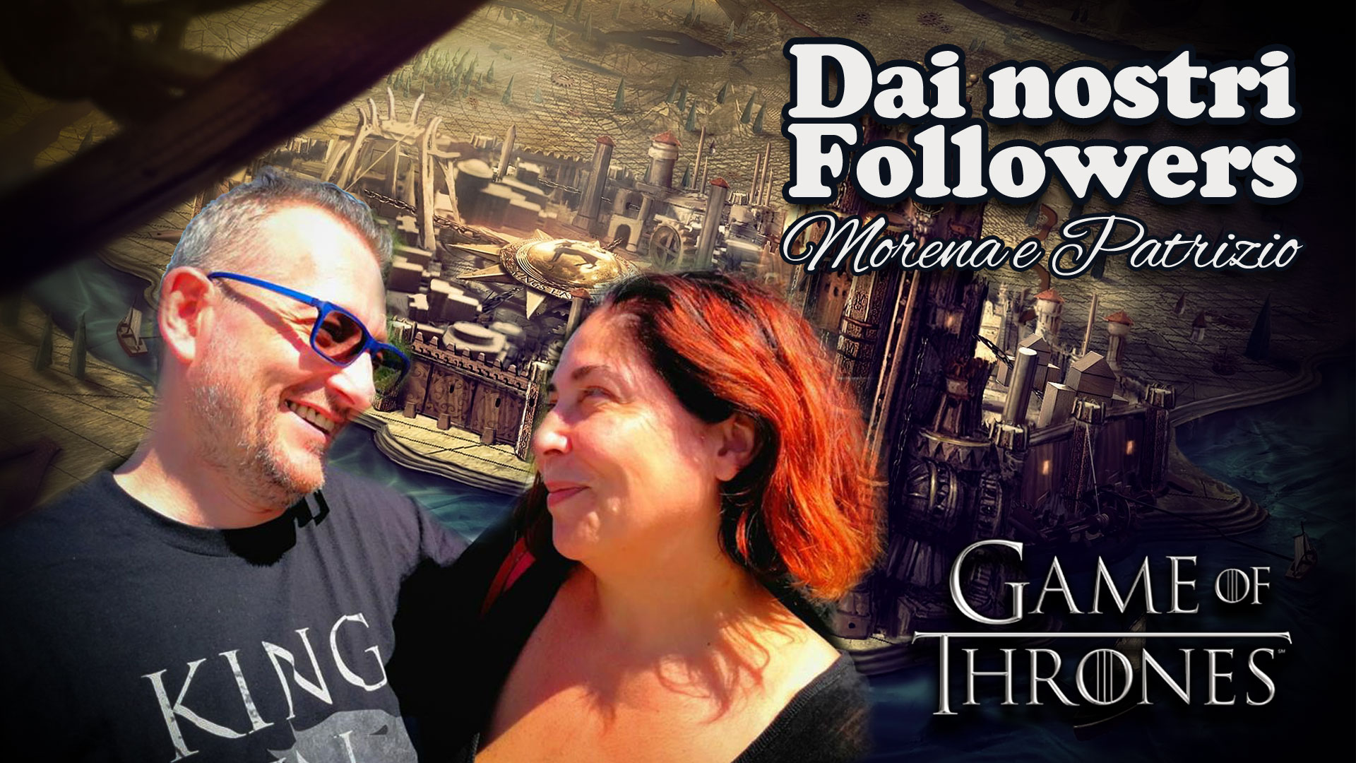 Dai nostri followers – Morena, Patrizio e Il Trono di Spade