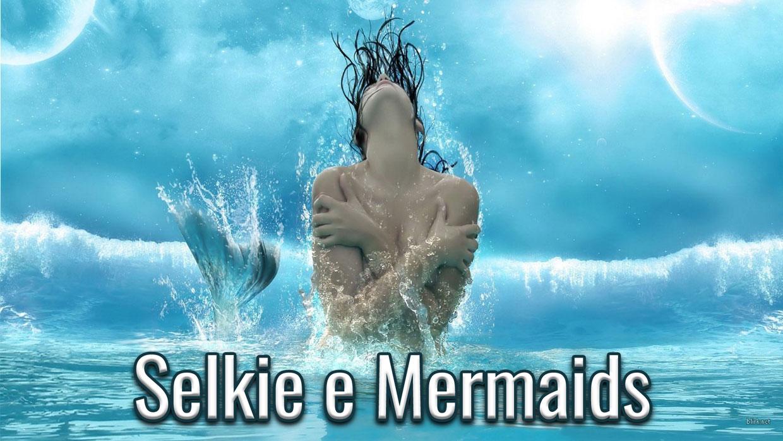 Selkie e Mermaids