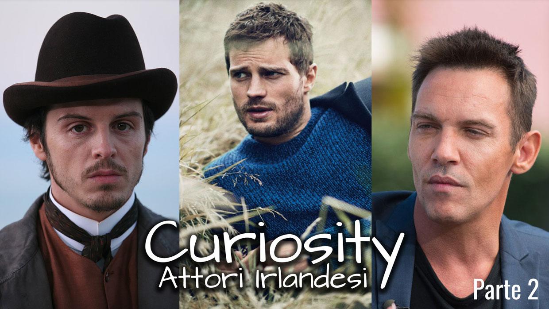 Curiosity – Attori Irlandesi – Seconda Parte