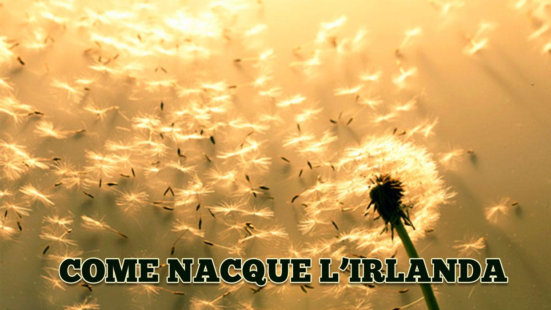 COME-NACQUE-L'IRLANDA