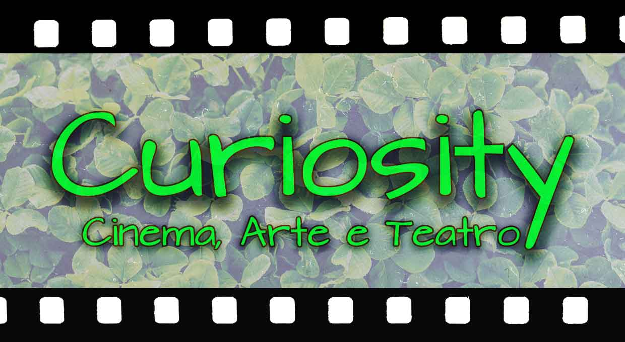 Curiosity – Cinema, Arte e Teatro