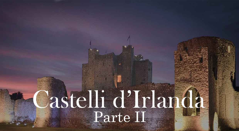 Castelli d'Irlanda – Parte II
