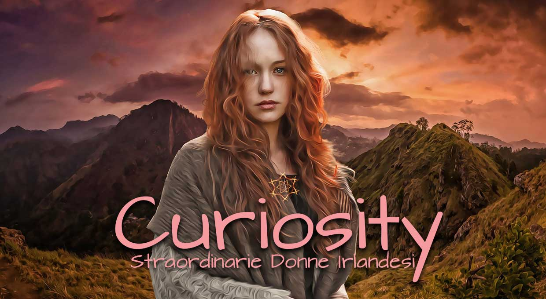 Curiosity – Straordinarie Donne Irlandesi