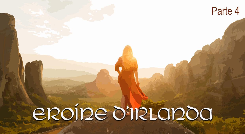 Eroine d'Irlanda – Parte 4