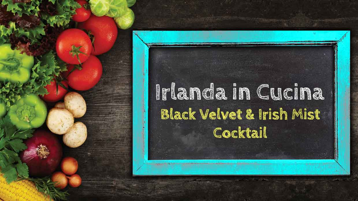 Irlanda in Cucina – Black Velvet & Irish Mist