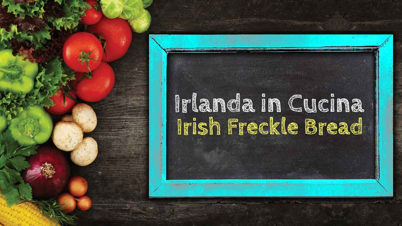 Irlanda in Cucina – Irish Freckle Bread