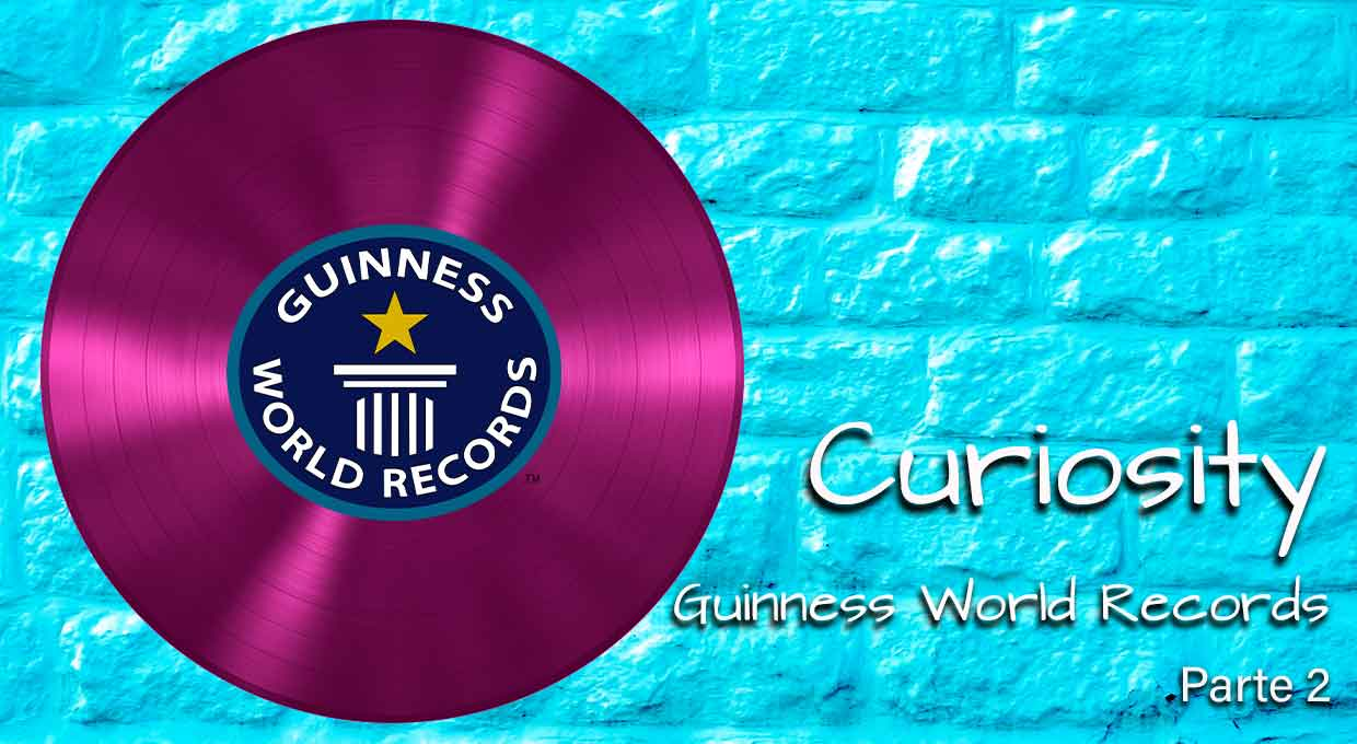Curiosity – Guinness World Records – Parte 2