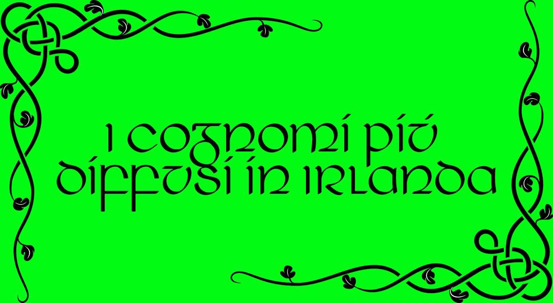 I cognomi piú Diffusi in Irlanda