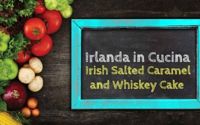 Irlanda in Cucina – Irish Salted Caramel and Whiskey Cake