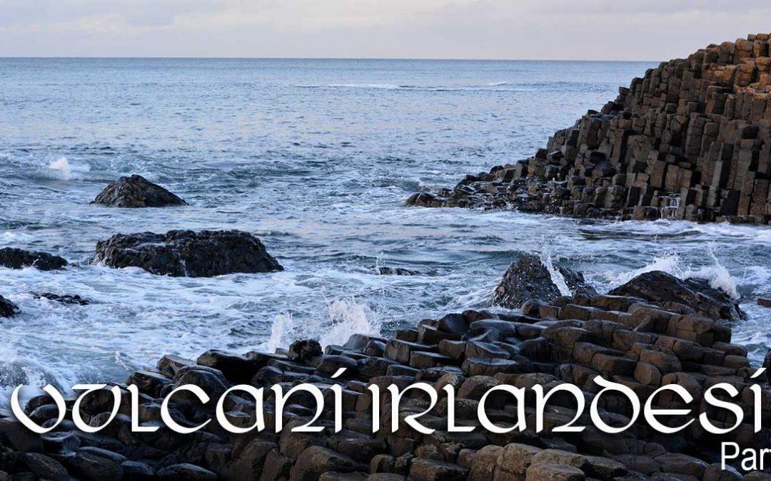 Vulcani Irlandesi – Parte 1