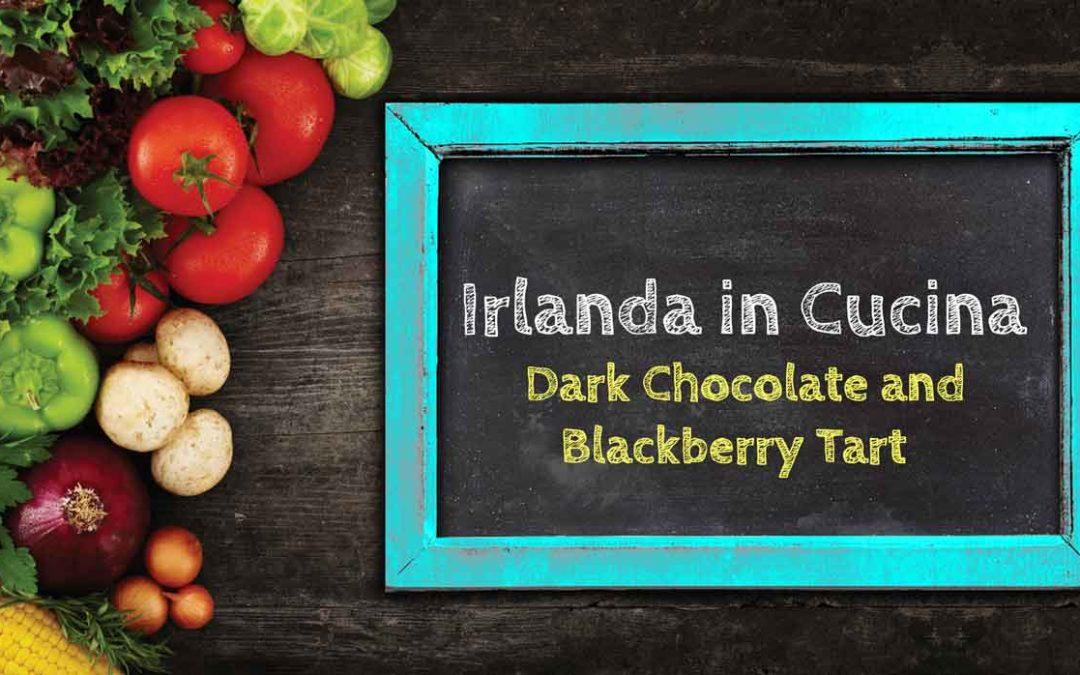 Irlanda in Cucina – Dark Chocolate and Blackberry Tart