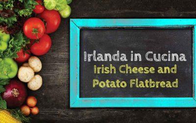 Irlanda in Cucina – Irish Cheese and Potato Flatbread