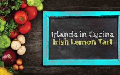 Irlanda in Cucina – Irish Lemon Tart