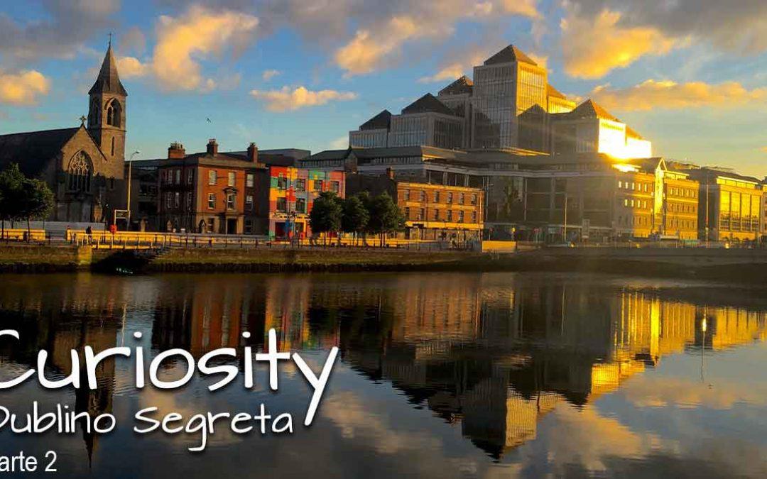 Curiosity – Dublino Segreta – Parte 2